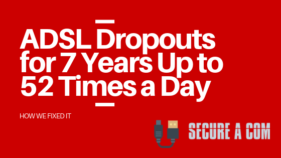 ADSL Service Dropouts for 7 Years up to 52 times a day. [How we fixed it]